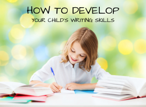 How to Develop Your Child's Writing Skills